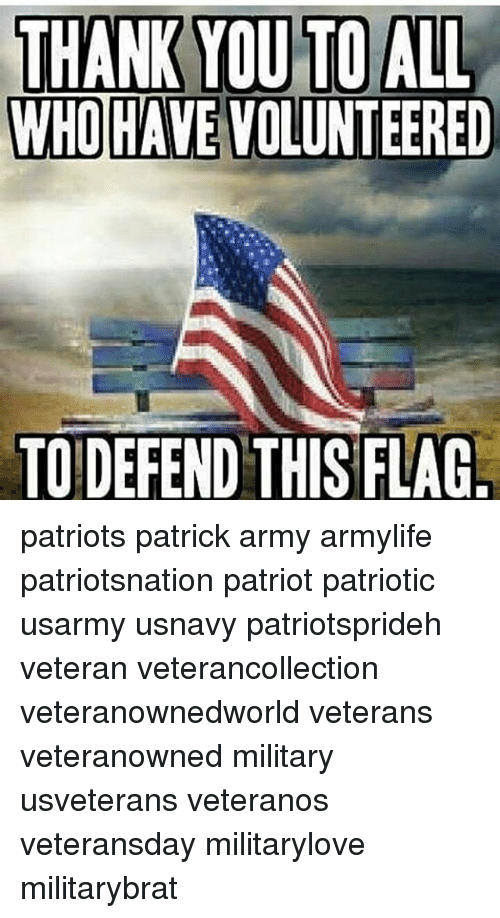 thank you to all whohave volunteered to defend this flag 20207064 thank you to all whohave volunteered to defend this flag patriots