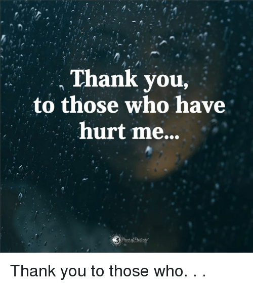 Thank you for hurting me