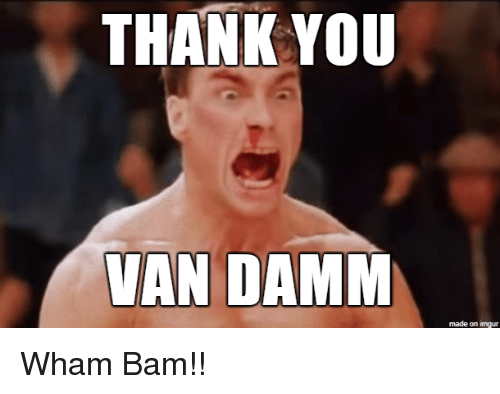 Funny Meme For Thanks : Thank you van damm made on imgur wham bam funny meme on me me