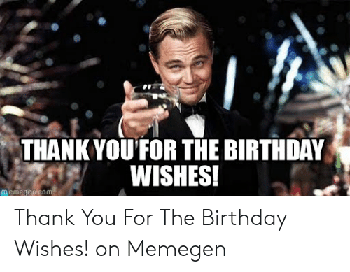 Thank Youfor The Birthday Wishes Memegen Com Thank You For The
