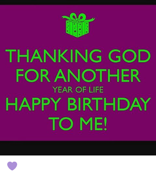 memes happy birthday and thanking god for another year of life happy