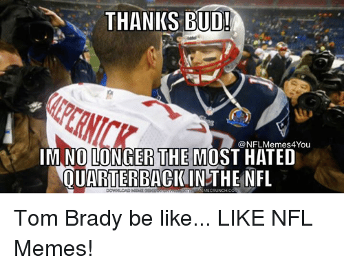 Be Like, Nfl, and Tom Brady: THANKS BUD!  NFLMemes4You  IMNOLONGER THE MOST HATED  QUARTERBACK IN THE NFL Tom Brady be like...  LIKE NFL Memes!