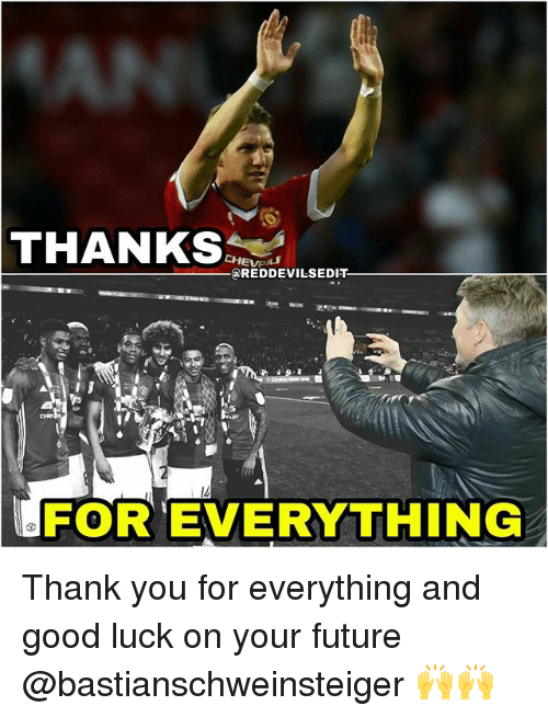 Memes, 🤖, and Good Luck: THANKS  CHEVEULE  a REDDEVILSEDIT.  FOR EVERYTHING Thank you for everything and good luck on your future @bastianschweinsteiger 🙌🙌