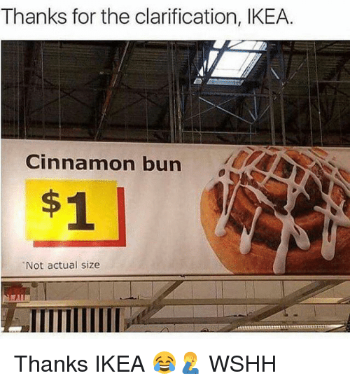 Ikea, Memes, and Wshh: Thanks for the clarification, IKEA  Cinnamon bun  Not actual size Thanks IKEA 😂🤦‍♂️ WSHH