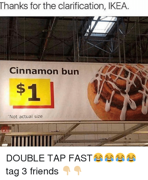 Friends, Funny, and Ikea: Thanks for the clarification, IKEA  Cinnamon bun  Not actual size DOUBLE TAP FAST😂😂😂😂 tag 3 friends 👇🏼👇🏼