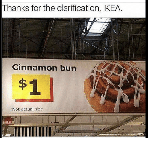 Ikea, Cinnamon, and For: Thanks for the clarification, IKEA.  Cinnamon bun  Not actual size