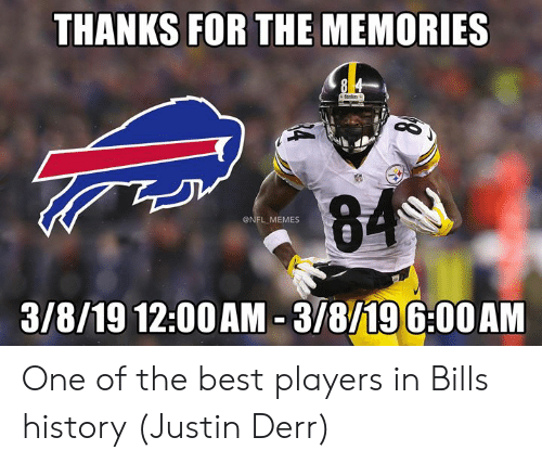 Memes, Nfl, and Best: THANKS FOR THE MEMORIES  @NFL MEMES  3/8/19 12:00AM -3/8/196:00AM One of the best players in Bills history (Justin Derr)