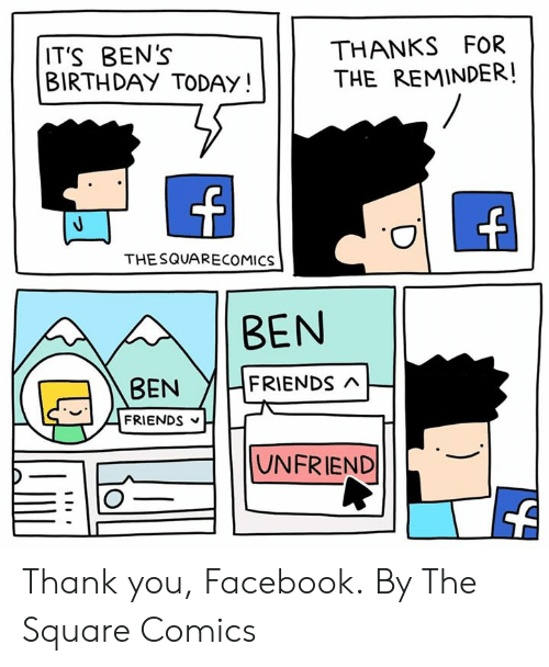 Birthday, Dank, and Facebook: THANKS FOR  THE REMINDER!  IT'S BEN's  BIRTHDAY TODAY!  THE SQUARECOMICS  BEN  BEN YIFRIENDs n  FRIENDS  UNFRIEND Thank you, Facebook.  By The Square Comics