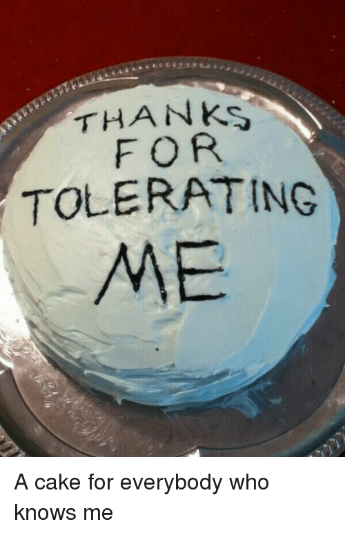 thanks for tolerating me a cake for everybody who knows me cake