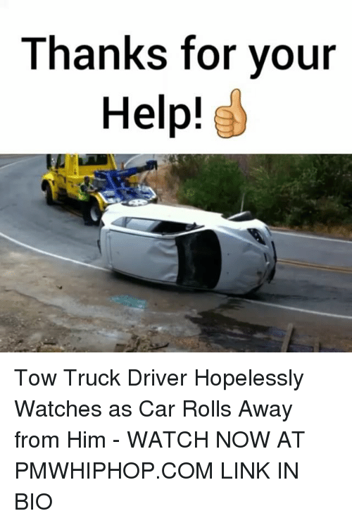 thanks for your help tow truck driver hopelessly watches as 17005750 ✅ 25 best memes about truck driver truck driver memes