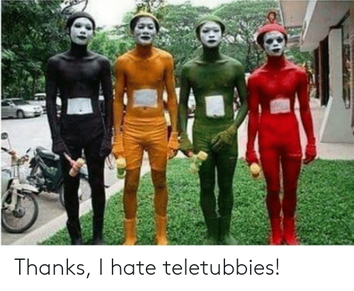 Thanks I Hate Teletubbies! | Teletubbies Meme on ME ME