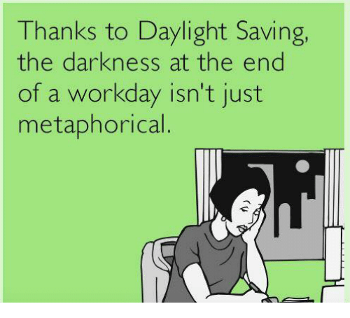 Thanks To Daylight Saving The Darkness At The End Of A Workday Isnt
