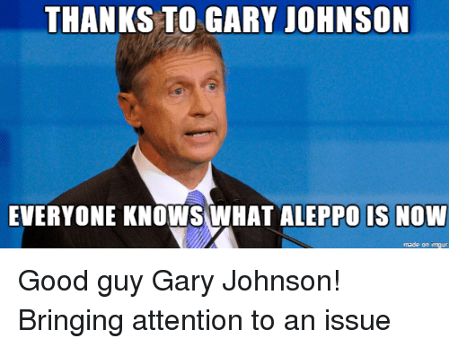 thanks to gary johnson everyone knows what aleppo is now 3668890 ✅ 25 best memes about good guy gary good guy gary memes