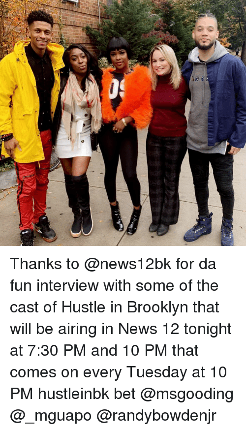 Memes, News, and Brooklyn: Thanks to @news12bk for da fun interview with some of the cast of Hustle in Brooklyn that will be airing in News 12 tonight at 7:30 PM and 10 PM that comes on every Tuesday at 10 PM hustleinbk bet @msgooding @_mguapo @randybowdenjr