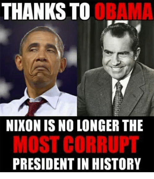 Memes, Obama, and History: THANKS TO  OBAMA  NIXON IS NO LONGER THE  MOST CORRUPT  PRESIDENT IN HISTORY