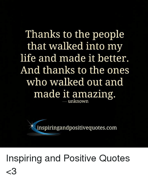 Thanks To The People That Walked Into My Life And Made It Better And Classy Amazing Life Quotes
