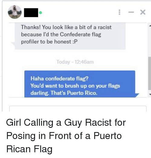 Thanks You Look Like A Bit Of A Racist Because Id The Confederate