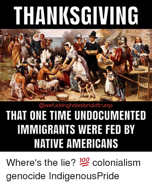 thanksgiving wefuckinghatedonaldtrump that one time undocumented immigrants were fed by 29207577 ✅ 25 best memes about genocide genocide memes