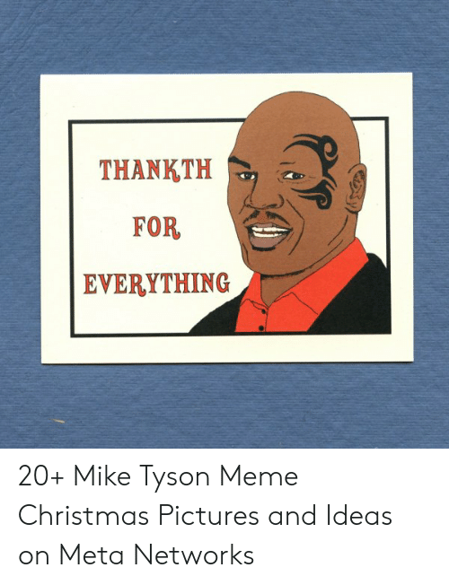 Mike Tyson Christmas Meme.Thankth For Everything 20 Mike Tyson Meme Christmas