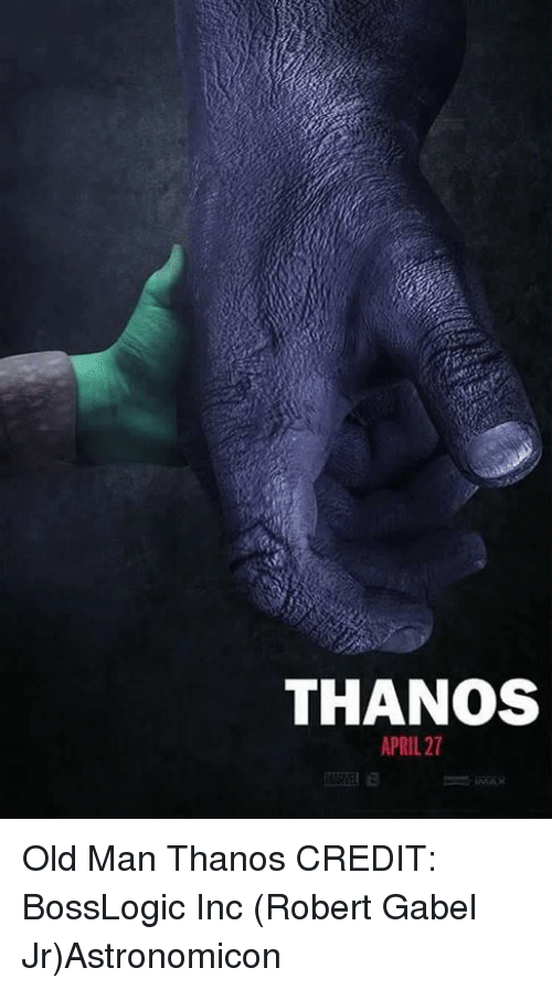 Memes, Old Man, and Old: THANOS  APRIL 27 Old Man Thanos CREDIT: BossLogic Inc (Robert Gabel Jr)Astronomicon