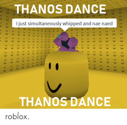 THANOS DANCE I Just Simultaneously Whipped and Nae Naed HHU 44H UH