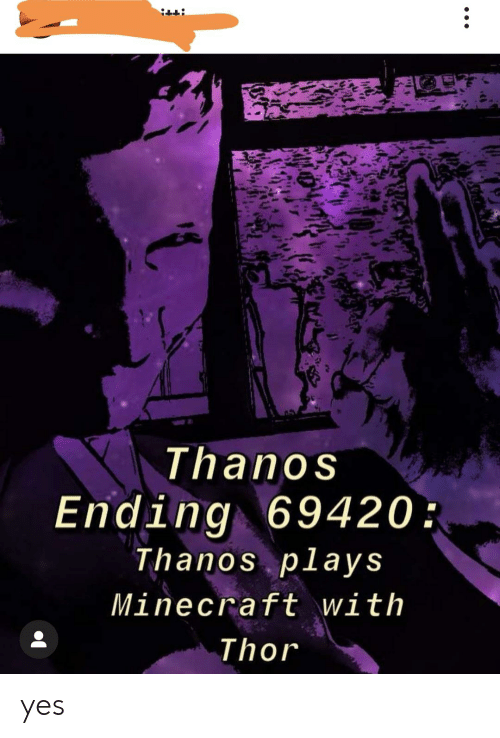Thanos Ending 69420 Thanos Plays Minecraft With Thor Yes