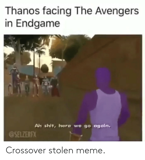 Thanos Facing the Avengers in Endgame Ah Shit Here We Go
