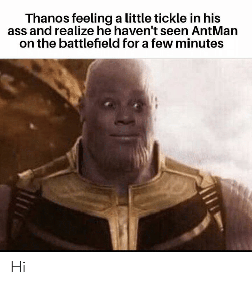 Ass, Dank Memes, and Thanos: Thanos feeling a little tickle in his  ass and realize he haven't seen AntMarn  on the battlefield for a few minutes Hi