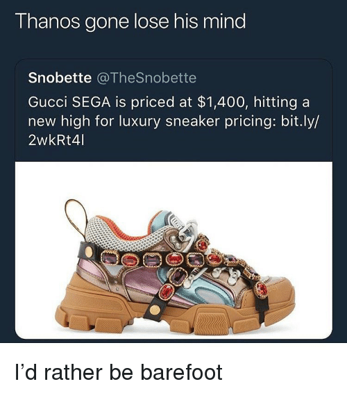 Funny, Gucci, and Mind: Thanos gone lose his mind  Snobette @TheSnobette  Gucci SEGA is priced at $1,400, hitting a  new high for luxury sneaker pricing: bit.ly/  2wkRt4I I'd rather be barefoot
