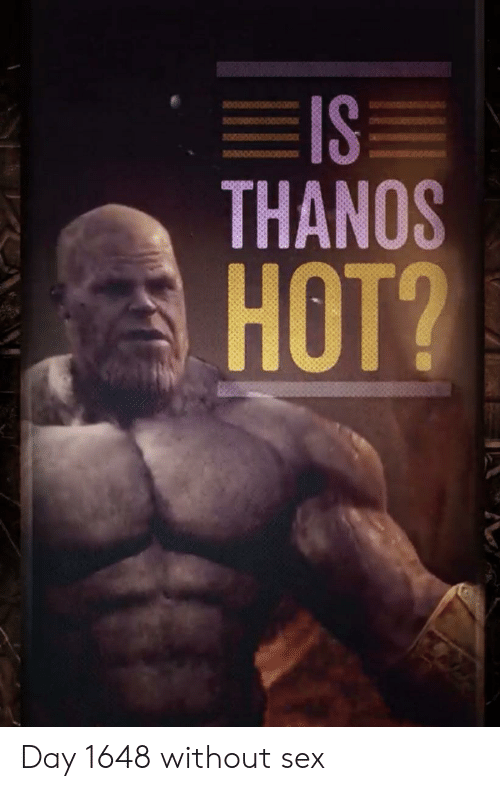 THANOS HOT? Day 1648 Without Sex | Reddit Meme on ME ME