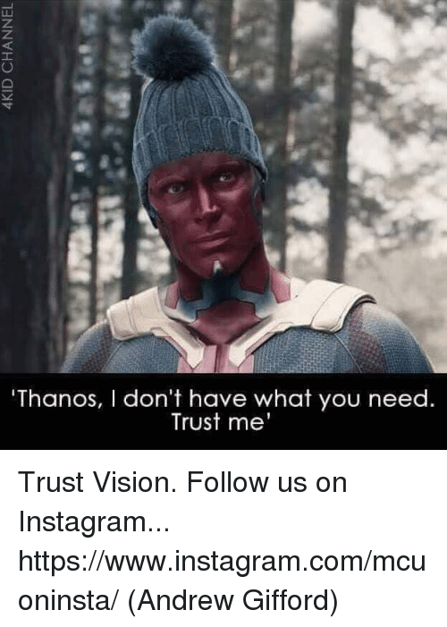 Instagram, Memes, and Vision: Thanos, I don't have what you need.  Trust me' Trust Vision.  Follow us on Instagram... https://www.instagram.com/mcuoninsta/  (Andrew Gifford)