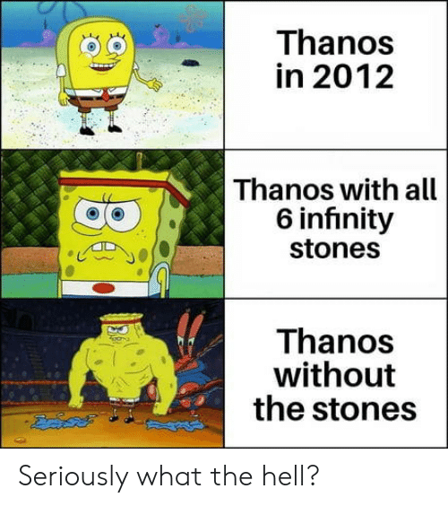 Hell, Thanos, and All: Thanos  in 2012  Thanos with all  6 infiınity  stones  Thanos  without  the stones Seriously what the hell?