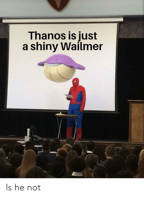 Thanos, Just, and Wailmer: Thanos is just  a shiny Wailmer Is he not