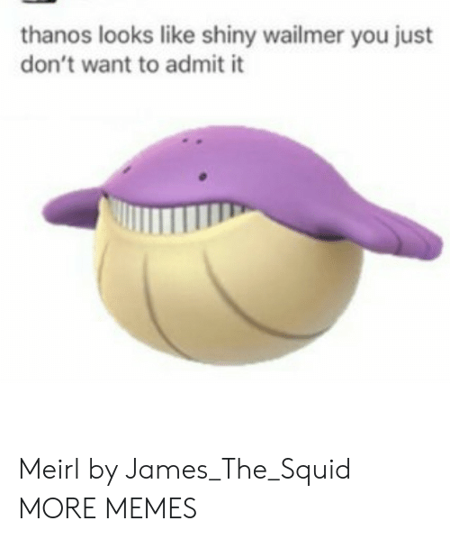 Dank, Memes, and Target: thanos looks like shiny wailmer you just  don't want to admit it Meirl by James_The_Squid MORE MEMES