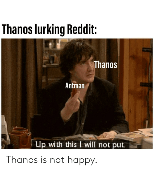 Thanos Lurking Reddit Thanos Antman Up With This I Will Not