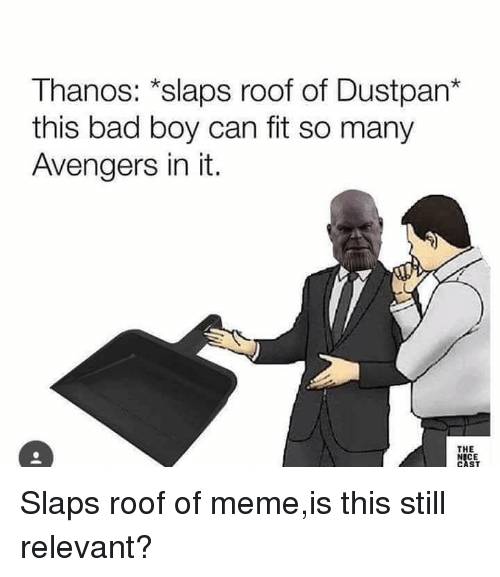 Bad, Meme, and Reddit: Thanos: *slaps roof of Dustpan*  this bad boy can fit so many  Avengers in it.  THE