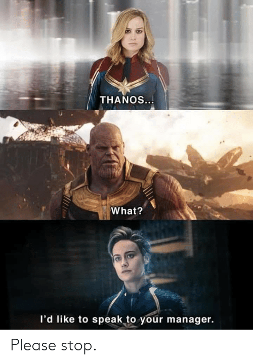 THANOS What? l'D Like to Speak to Your Manager Please Stop