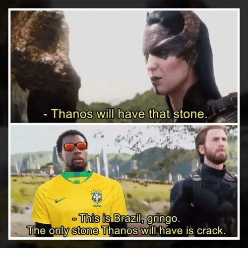 Memes, Brazil, and Thanos: Thanos Will have that stone  BRASI  his is Brazil, gringo  The only  stone  Thanos Will have iS Crack.