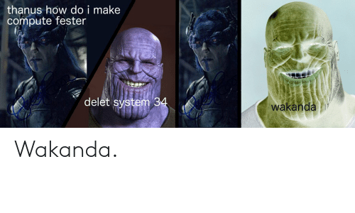 How, Make, and System: thanus how do i make  compute fester  delet system 34  wakanda Wakanda.