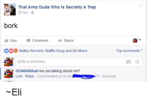that army dude who is secretly a trap 22 hrs bork like comment aTop Commented #9