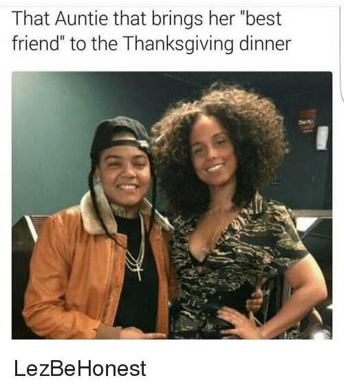 that auntie that brings her best friend to the thanksgiving 7039184 ✅ 25 best memes about lezbehonest lezbehonest memes,Lezbehonest Meme