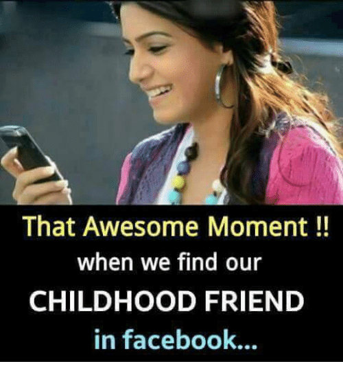 That Awesome Moment When We Find Our Childhood Friend In Facebook