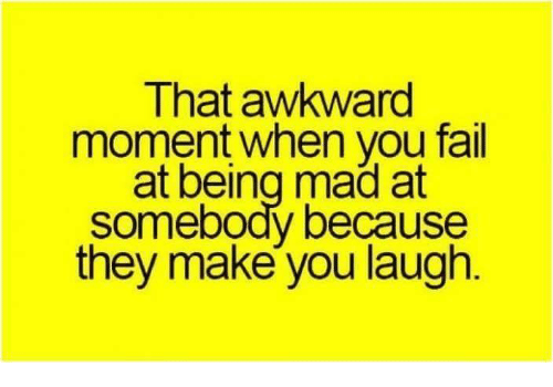 Fail, Memes, and Awkward: That awkward  moment when you fail  at being mad at  somebody because  they make you laugh