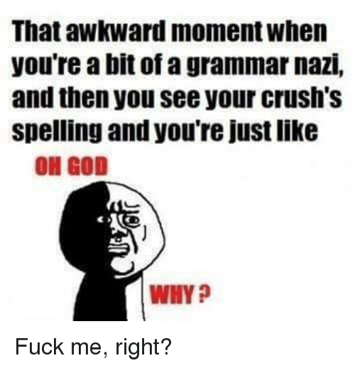 That Awkward Moment When Youre Abit Of A Grammar Nazi And Then You