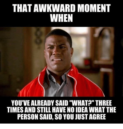 Can that awkward moment when meme