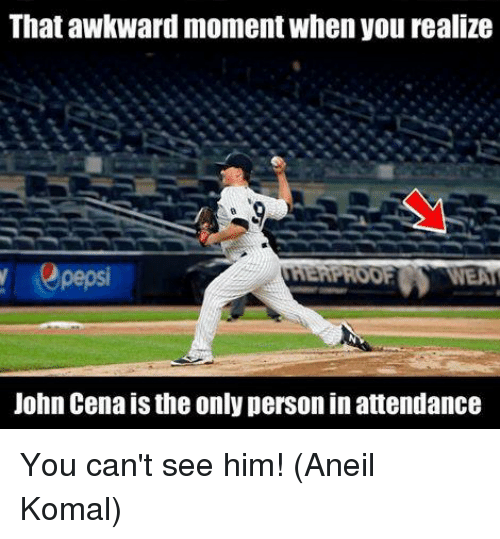 That Awkward Momentwhen You Realize Proof John Cena Isthe Only