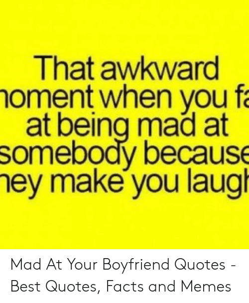 That Awkward Oment When You F at Being Mad at Somebody ...