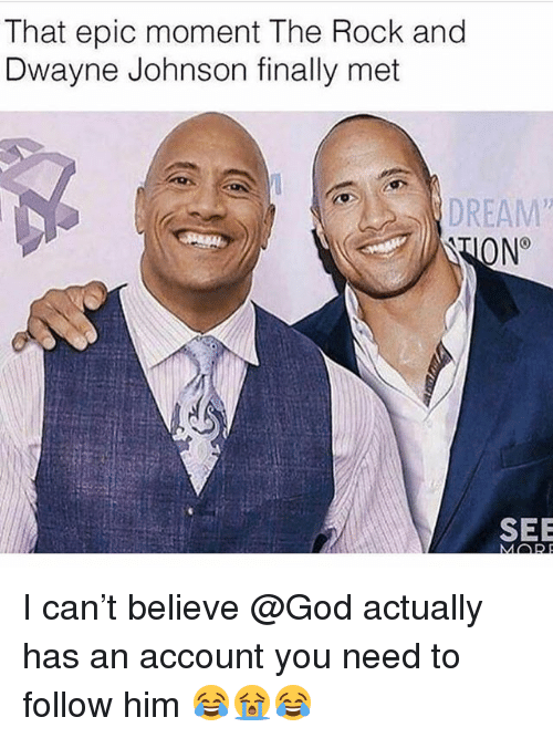 Dwayne Johnson, Funny, and God: That epic moment The Rock and  Dwayne Johnson finally met  DREAM  ON  SEE I can't believe @God actually has an account you need to follow him 😂😭😂