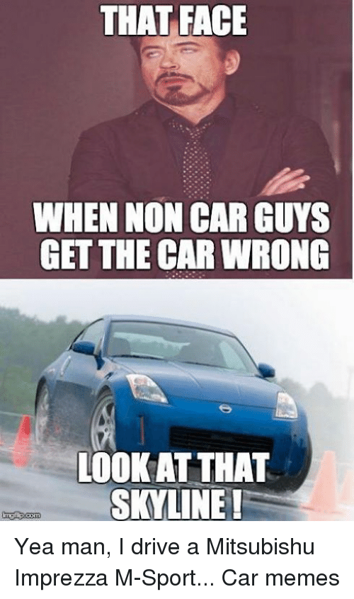 That Face When Non Car Guys Get The Car Wrong Look At That Skyline