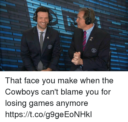 Dallas Cowboys, Memes, and Games: That face you make when the Cowboys can't blame you for losing games anymore https://t.co/g9geEoNHkI